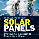 Install Your Own Solar Panels: Designing and Installing a Photovoltaic System to Power Your Home