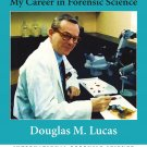 A Life of Crime: My Career in Forensic Science (International FS and Investigation) by Douglas Lucas