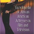 Encyclopedia of African American Actresses in Film and Television by Bob McCann