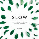 Slow: Finding Peace and Purpose in a Hectic World by Jo Peters