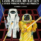 Build Your Own Laser, Phaser, Ion Ray Gun and Other Working Space Age Projects by Robert Iannini