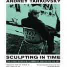 Sculpting in Time: Tarkovsky The Great Russian Filmmaker Discusses His Art - Andrey