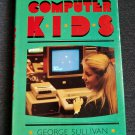 Computer Kids by George E. Sullivan - Vintage Technology Student Ed History Illustrated (1984)