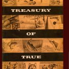 A Treasury of TRUE - The Best Stories from Twenty Years of The Man's Magazine (1956) [Digital]