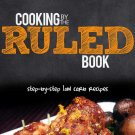 Cooking by the RULED (Cookbook) Step-by-Step Low Carb (Keto) Recipes by Craig Clarke [eBook]