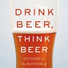 Drink Beer, Think Beer: Getting to the Bottom of Every Pint (Guide to) by John Holl [eBook]