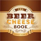 The Beer Cheese Book by Garin Pirnia [eBook]