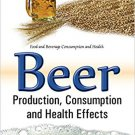 Beer: Production, Consumption and Health Effects (Food and Beverage Consumption and Health) [eBook]