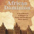 African Dominion: A New History of Empire in Early and Medieval West Africa by Michael Gomez [eBook]