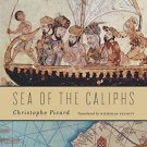 Sea of the Caliphs: The Mediterranean in the Medieval Islamic World by Christophe Picard [eBook]