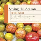 Saving the Season: A Cook's Guide to Home Canning, Pickling, and Preserving by Kevin West [eBook]