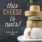 This Cheese is Nuts!: Delicious Vegan Cheese at Home by Julie Piatt [eBook]