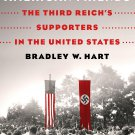 Hitler's American Friends: The Third Reich's Supporters in the United States by Bradley Hart [eBook]