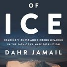 The End of Ice: Bearing Witness and Finding Meaning in the Path of Climate Disruption - Dahr Jamail