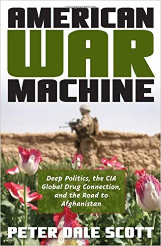 American War Machine Deep Politics, the CIA Global Drug Connection & the Road to Afghanistan [eBook]