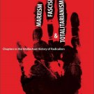 Marxism Fascism and Totalitarianism: Chapters in the Intellectual History of Radicalism [eBook]