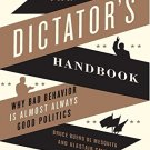 The Dictator's Handbook: Why Bad Behavior is Almost Always Good Politics - Bruce de Mesquita [eBook]