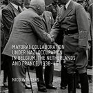 Mayoral Collaboration under Nazi Occupation in Belgium, the Netherlands and France (1938-46)