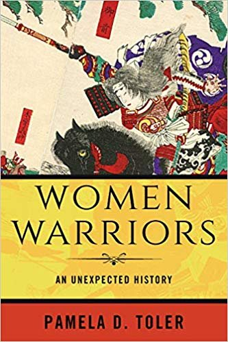 Women Warriors: An Unexpected History by Pamela D. Toler [EPUB]