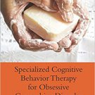 Specialized Cognitive Behavior Therapy for Obsessive Compulsive Disorder [eBook]