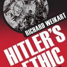 Hitler's Ethic The Nazi Pursuit of Evolutionary Progress by R. Weikart [eBook]