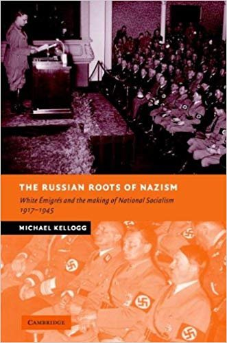 The Russian Roots of Nazism: White �migrés and the Making of National Socialism [eBook]