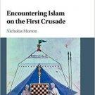 Encountering Islam on the First Crusade by Nicholas Morton [eBook]