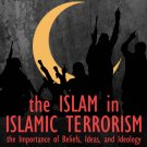 The Islam in Islamic Terrorism: The Importance of Beliefs, Ideas, and Ideology by Ibn Warraq [eBook]