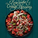 Rose Water and Orange Blossoms [eBook] Fresh & Classic Recipes from my Lebanese Kitchen