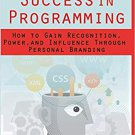 Success in Programming [eBook] How to Gain Recognition Power and Influence Through Personal Branding