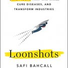 Loonshots How to Nurture the Crazy Ideas That Win Wars Cure Diseases & Transform Industries [eBook]