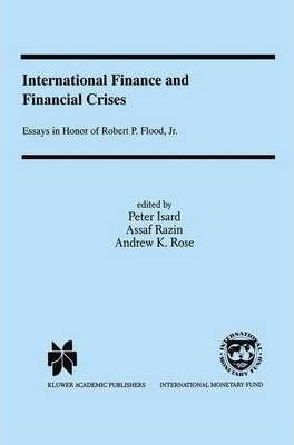International Finance and Financial Crises [eBook] Essays in Honor of Robert P. Flood, Jr.
