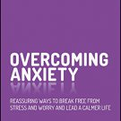 Overcoming Anxiety [eBook] Reassuring Ways to Break Free from Stress and Worry & Lead a Calmer Life