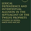 Lexical Dependence and Intertextual Allusion in the Septuagint of the Twelve Prophets [eBook]