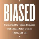Biased: Uncovering the Hidden Prejudice That Shapes What We See, Think, and Do [eBook] Eberhardt