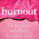 Burnout: The Secret to Unlocking the Stress Cycle [eBook] by Emily Nagoski