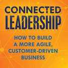Connected Leadership: How to Build a More Agile, Customer-Driven Business [eBook] Hayward