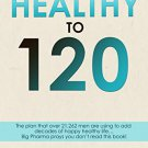 Healthy to 120: More sex, more life...the secret plan [eBook] by Matt Cook