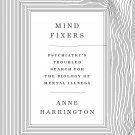 Mind Fixers: Psychiatry's Troubled Search for the Biology of Mental Illness [eBook]