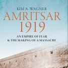 Amritsar 1919: An Empire of Fear and the Making of a Massacre by Kim Wagner [eBook]