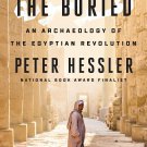 The Buried: An Archaeology of the Egyptian Revolution by Peter Hessler [eBook]