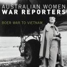 Australian Women War Reporters: Boer War to Vietnam [eBook] Jeannine Baker