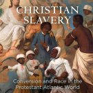 Christian Slavery: Conversion and Race in the Protestant Atlantic World [eBook]