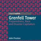 Grenfell Tower: Preparedness, Race and Disaster Capitalism by John Preston [eBook]