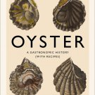 Oyster: A Gastronomic History (with Recipes) by Drew Smith [eBook]