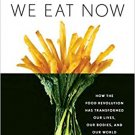 The Way We Eat Now: How the Food Revolution Has Transformed Our Lives [eBook]
