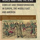 World War I and the Jews: Conflict and Transformation in Europe, Middle East & America [eBook]