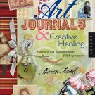 Art Journals and Creative Healing: Restoring the Spirit Through Self-Expression [eBook]
