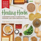 Healing Herbs: A Beginner's Guide to Identifying, Foraging, and Using Medicinal Plants [eBook]