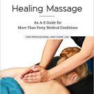 Healing Massage: An A-Z Guide for More than Forty Medical Conditions [eBook] Abson